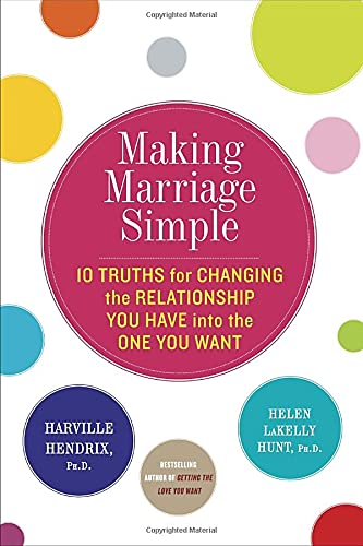 9780770437121: Making Marriage Simple: Ten Truths for Changing the Relationship You Have into the One You Want