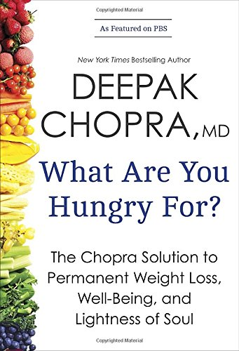 9780770437213: What Are You Hungry For?: The Chopra Solution to Permanent Weight Loss, Well-Being, and Lightness of Soul