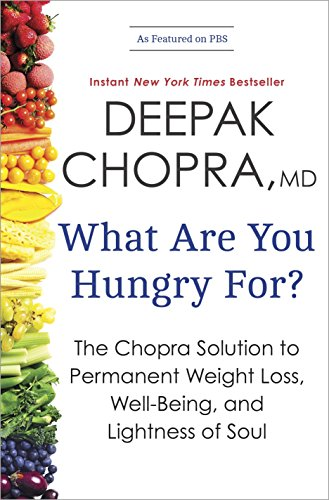 9780770437237: What Are You Hungry For?: The Chopra Solution to Permanent Weight Loss, Well-Being, and Lightness of Soul