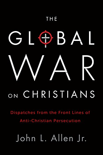 9780770437350: The Global War on Christians: Dispatches from the Front Lines of Anti-Christian Persecution