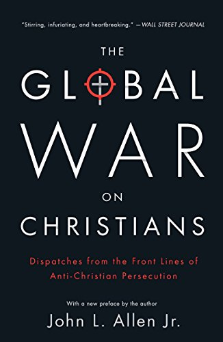 9780770437374: The Global War on Christians: Dispatches from the Front Lines of Anti-Christian Persecution