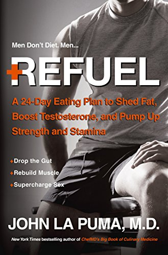 9780770437466: Refuel: A 24-Day Eating Plan to Shed Fat, Boost Testosterone, and Pump Up Strength and Stamina