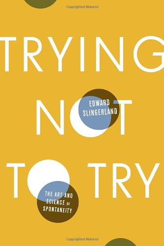 9780770437619: Trying Not to Try: The Art and Science of Spontaneity