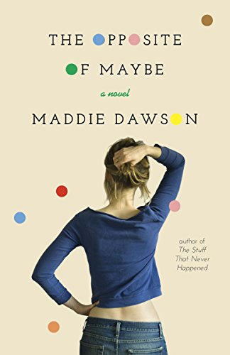 9780770437688: The Opposite of Maybe: A Novel