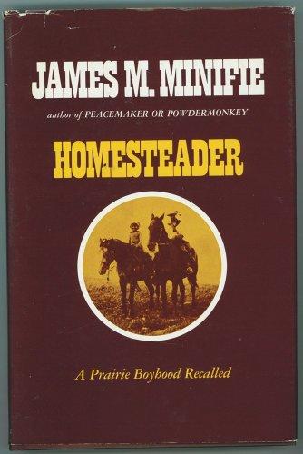 Homesteader;: A prairie boyhood recalled: Minifie, James M