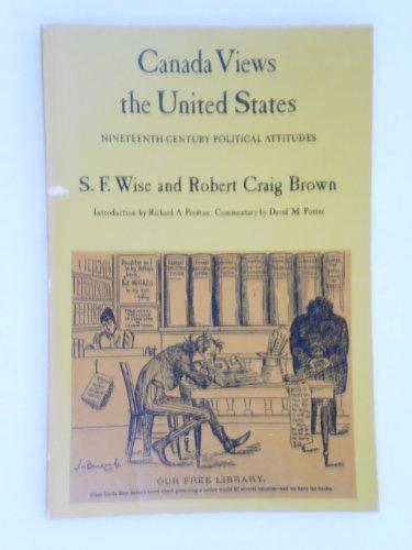 Canada Views the United States - Nineteenth-Century Political Attitudes: S.F. Wise, Robert Craig ...
