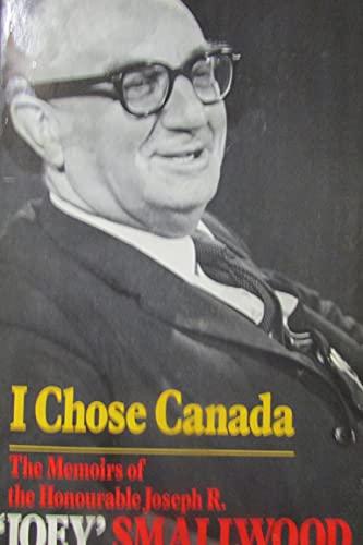 I CHOSE CANADA: Smallwood, Joseph R.