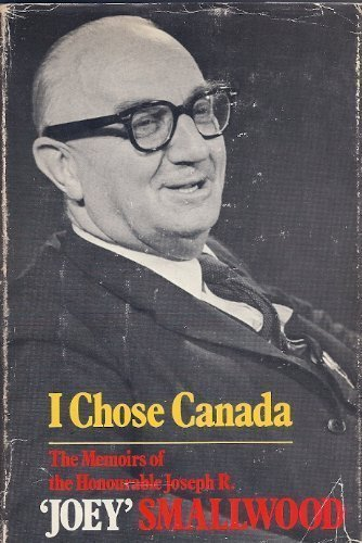 I Chose Canada : The Memoirs Of: Smallwood, Hon. Joseph