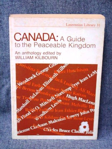 Canada, a guide to the peaceable kingdom (Laurentian library ; 31): Kilbourn, William