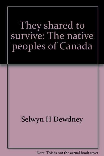 THEY SHARED TO SURVIVE The Native Peoples of Canada: Dewdney, Selwyn