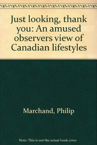 Just Looking, Thank You: An amused observer's view of Canadian Lifestyles