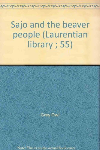 Sajo and the beaver people (Laurentian library: Grey Owl