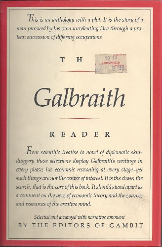 The Galbraith Reader From the Works of John Kenneth Galbraith, Selected and arranged with narrati...