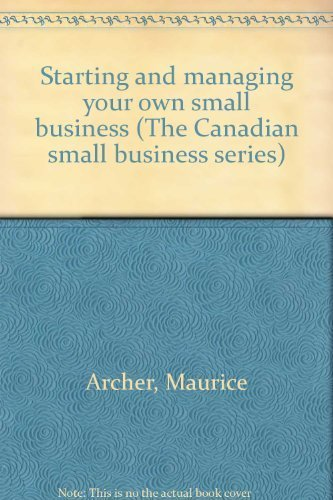 Starting and managing your own small business (The Canadian small business series): Maurice Archer