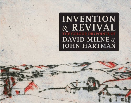 Invention and Revival: The Colour Drypoints of David Milne and John Hartman: Rosemarie Tovell; ...