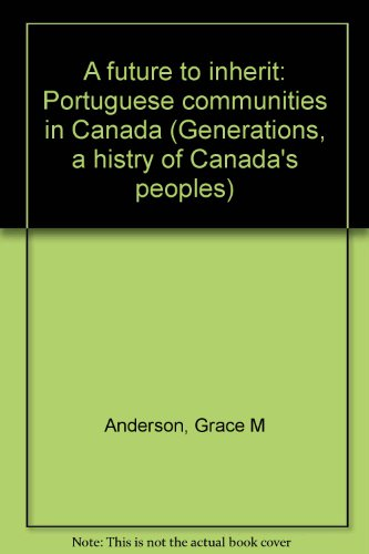 9780771007118: A future to inherit: Portuguese communities in Canada (Generations, a histry of Canada's peoples)