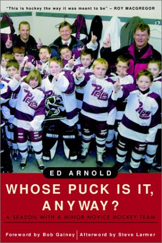 9780771007804: Whose Puck Is It, Anyway?: A Season with a Minor Novice Hockey Team