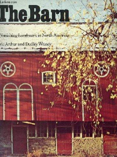 The barn;: A vanishing landmark in North: Arthur, Eric Ross