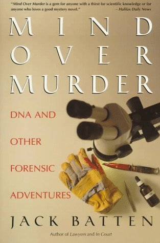 Mind Over Murder: DNA and Other Forensic Adventures (9780771010699) by Jack Batten