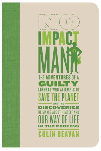 9780771010750: No Impact Man: The Adventures of a Guilty Liberal Who Attempts to Save the Planet and the Discoveries He Makes About Himself and Our Way of Life in the Process