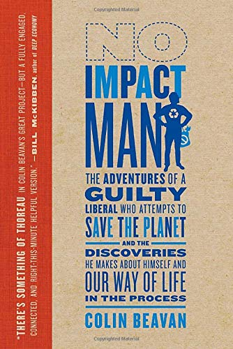 9780771010767: No Impact Man: The Adventures of a Guilty Liberal Who Attempts to Save the Planet and the Discoveries He Makes About Himself and Our Way of Life in the Process