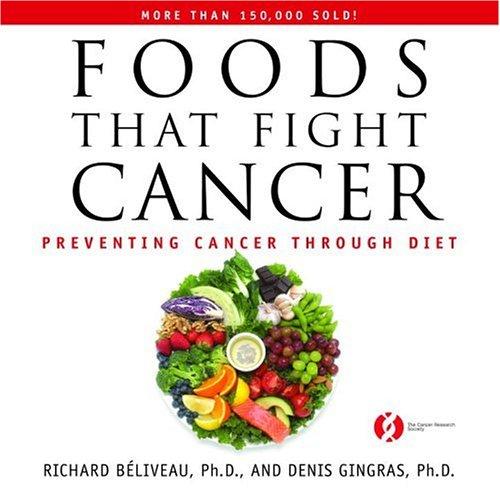 Foods That Fight Cancer: Preventing Cancer through Diet: Béliveau, Richard, Gingras, Denis