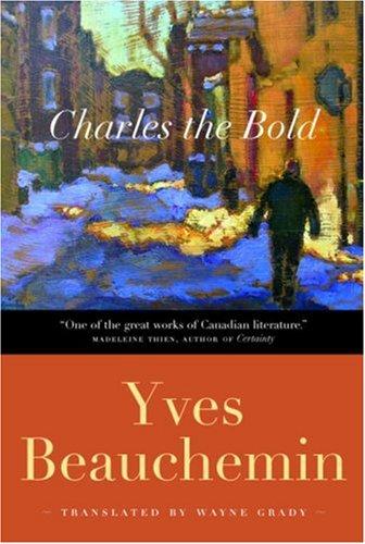 Charles the Bold: Translated By Wayne Grady: Beauchemin, Yves