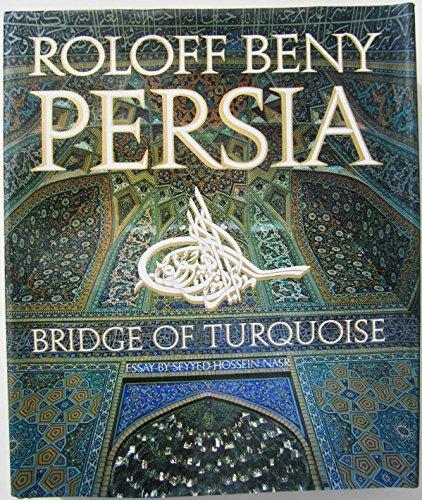 Persia: Bridge of Turquoise: Roloff Beny, Seyyed Hossein Nasr