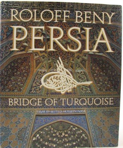 PERSIA Bridge of Turquoise: BENY, ROLOFF - Essay By: NASR, SEYYED HOSSEIN