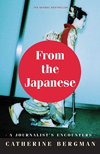 From the Japanese: A Journalist in the Empire of the Resigned: Bergman, Catherine