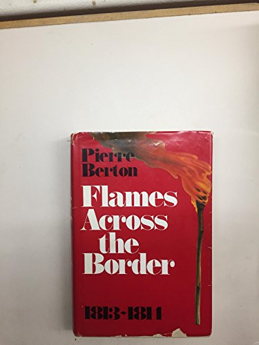9780771012440: Flames across the Border: the Invasion of Canada 1813-1814