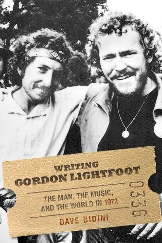 Writing Gordon Lightfoot : The Man, the Music, and the World In 1972 [REVIEW COPY]: Bidini, Dave