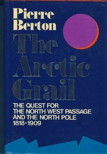 9780771012662: The Arctic Grail: The Quest for the North West Passage and the North Pole 1818-1909 (First Edtiion)