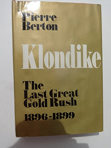 9780771012839: Klondike: The Last Great Gold Rush, 1896-1899