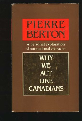 Why We Act Like Canadians: Berton, Pierre