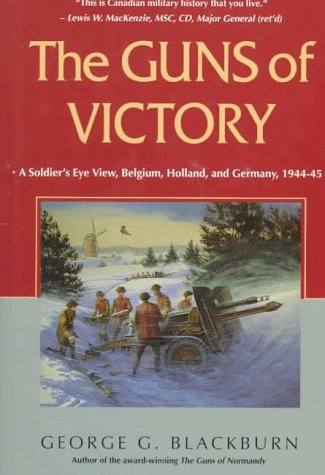 The Guns of Victory: A Soldier's Eve View, Belgium, Holland, and Germany, 1944-45: Blackburn, ...