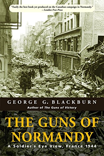 The Guns of Normandy A Soldier's Eye View, France 1944: Blackburn, George G.
