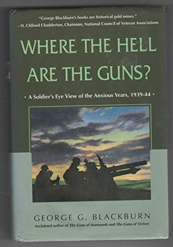 Where the Hall are the Guns ?: A Soldier's Eye View of the Anxious Years 1939-44