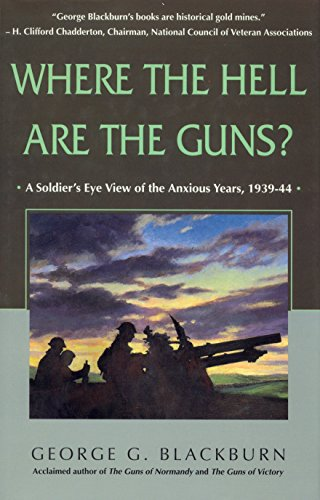 Where The Hell Are The Guns? A Soldier's Eye View of the Anxious Years, 1939-44