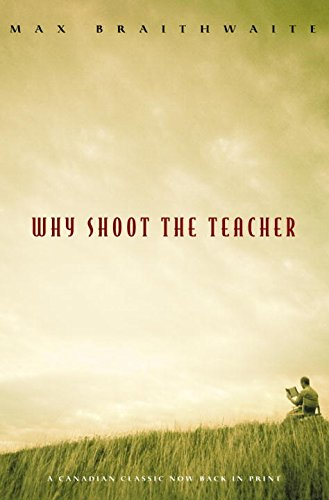 Why Shoot the Teacher (0771016328) by Braithwaite, Max
