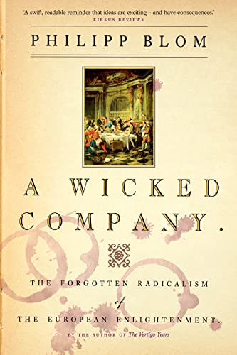 A Wicked Company: The Forgotten Radicalism of: Blom, Philipp