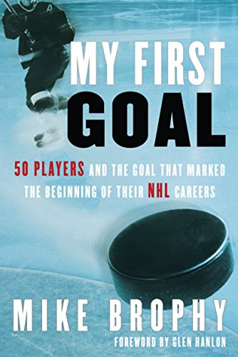 9780771016820: My First Goal: 50 players and the goal that marked the beginning of their NHL career