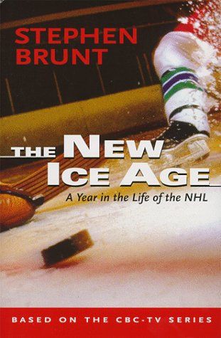 The New Ice Age : A Year In The Life Of The Nhl: Brunt, Stephen