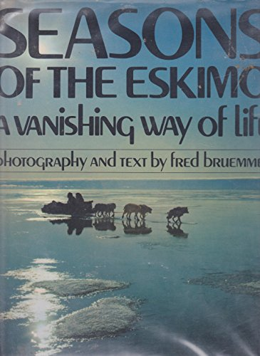 9780771017155: Seasons of the Eskimo: A Vanishing Way of Life