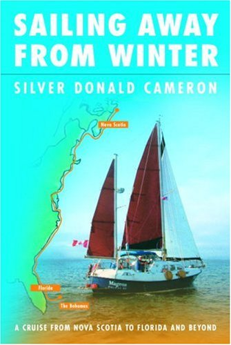 Sailing Away from Winter: A Cruise From Nova Scotia to Florida and Beyond: Cameron, Silver Donald