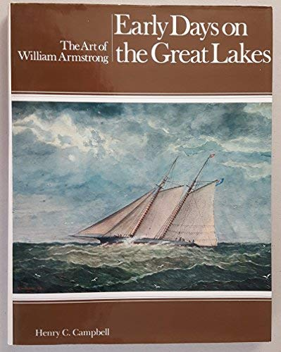Early Days on the Great Lakes, The Art of William Armstrong: Campbell, Henry
