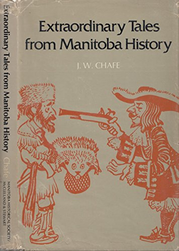 Extraordinary Tales from Manitoba History: Chafe, J. W.