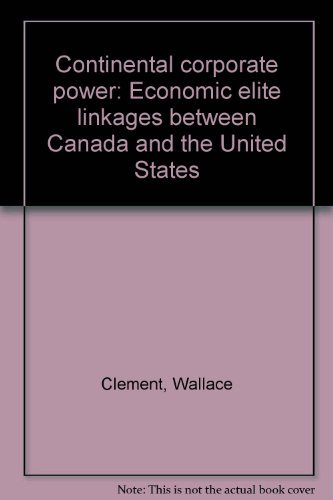 Continental Corporate Power: Economic Elite Linkages between Canada and the United States