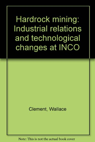 Hardrock Mining: Industrial Relations and Technological Changes at Inco: Clement, Wallace