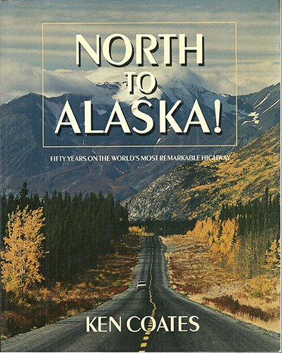 North to Alaska: Fifty Years on the World's Most Remarkable Highway (0771021658) by Ken S. Coates